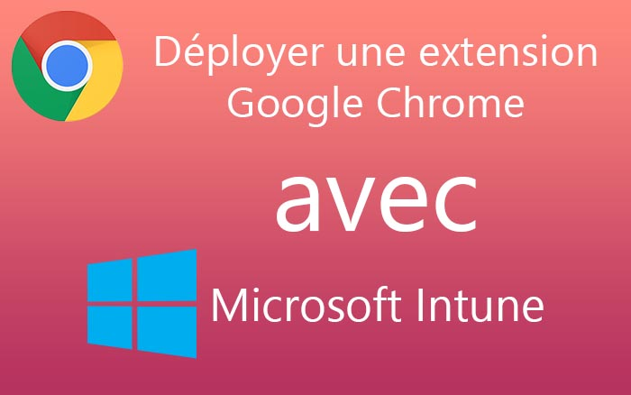 Déployer une extension Google Chrome avec Microsoft Intune