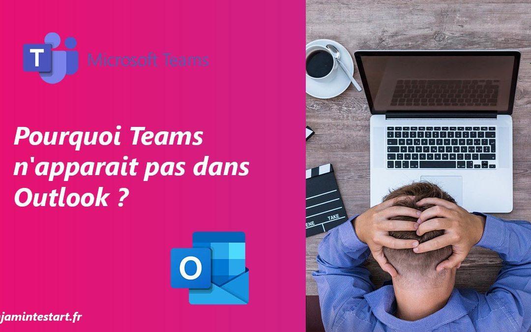Pourquoi Teams n'apparait pas dans Outlook ?